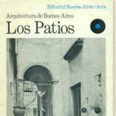 Libros antiguos: LOS PATIOS. ARQUITECTURA DE BUENOS AIRES - FOTOGRAFÍAS DE GRETE STERN. Lote 148803226
