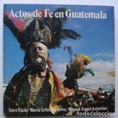 Libros antiguos: MIGUEL ANGEL ASTURIAS - ACTOS DE FE EN GUATEMALA - FOTOS SARA FACIO, M. C. ORIVE. Lote 148804398