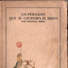 Libros antiguos: MANUEL ABRIL : LA PRINCESA QUE SE CHUPABA EL DEDO (RENACIMIENTO, 1918) CUENTO BURLESCO EN TRES ACTOS. Lote 148820310