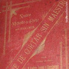 Libros antiguos: NUEVO METODO DE CORTE PARA SASTRES - EL ARTE DE CORTAR SIN MAESTRO - 1899. Lote 148846994
