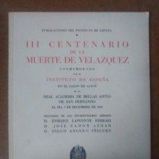 Libros antiguos: III CENTENARIO DE LA MUERTE DE VELAZQUEZ - INSTITUTO DE ESPAÑA - COMO NUEVO. Lote 148958526