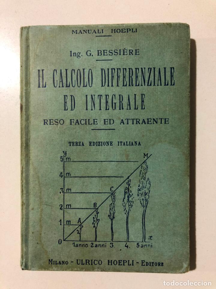 IL CALCOLO DIFFERENZIALE ED INTEGRALE. GUSTAVO BESSIÈRE. ULRICO HOEPLI. MILANO 1936 (Libros Antiguos, Raros y Curiosos - Otros Idiomas)