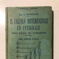 Libros antiguos: IL CALCOLO DIFFERENZIALE ED INTEGRALE. GUSTAVO BESSIÈRE. ULRICO HOEPLI. MILANO 1936. Lote 149214314