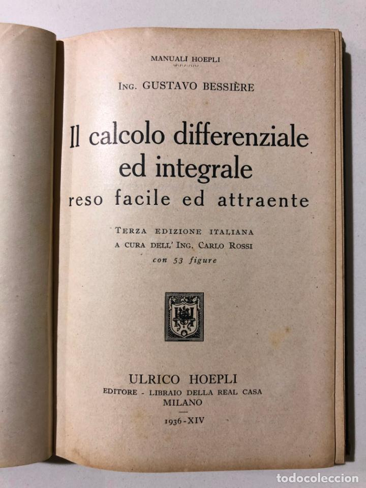 Libros antiguos: IL CALCOLO DIFFERENZIALE ED INTEGRALE. GUSTAVO BESSIÈRE. ULRICO HOEPLI. MILANO 1936 - Foto 2 - 149214314