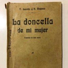 Libros antiguos: T. BUCEÑO Y F. REPARAZ. LA DONCELLA DE MI MUJER. COMEDIA EN TRES ACTOS. MADRID 1914. Lote 149214994