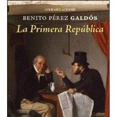 Libros antiguos: LA PRIMERA REPÚBLICA (DE BENITO PÉREZ GALDÓS). Lote 149237826