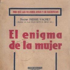 Libros antiguos: DR. PIERRE VACHET. EL ENIGMA DE LA MUJER. MADRID, 1931.. Lote 17197176
