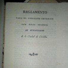 Libros antiguos: REGLAMENTO PARA EL GOBIERNO INTERIOR DEL REAL COLEGIO DE HUMANIDADES DE LA CIUDAD DE CÓRDOBA, 1829. Lote 149514134