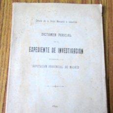 Libros antiguos: DICTAMEN PERICIAL EN EL EXPEDIENTE INVESTIGACIÓN REFERENTE A LA DIPUTACIÓN PROVINCIAL DE MADRID 1899. Lote 149540010