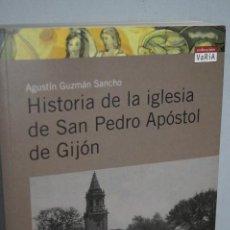 Libros antiguos: HISTORIA DE LA IGLESIA DE SAN PEDRO APÓSTOL DE GIJÓN. AGUSTÍN GUZMÁN SANCHO.. Lote 149847750