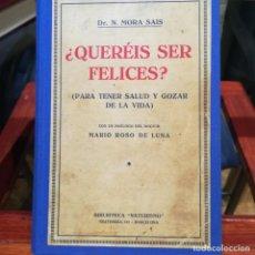 Libros antiguos: ¿ QUEREIS SER FELICES?-PARA TENER SALUD Y GOZAR DE LA VIDA-DR.N.MORA SAIS-PROL.M.ROSO DE LUNA-EXCELE. Lote 150016714
