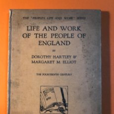 Libros antiguos: LIFE ND WORK OF THE PEOPLE OF ENGLAND BY DOROTHY HARTLEY & MARGARET M. ELLIOT. Lote 150053050