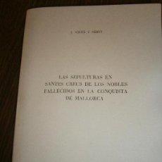 Libros antiguos: LAS SEPOLTURAS EN SANTES CREUS DE LOS NOBLES FALLECIDOS EN LA CONQUISTA DE MALLORCA 1959. Lote 150088514