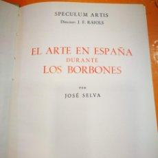 Libros antiguos: SPECULUM ARTIS EL ARTE EN ESPAÑA DURAN LOS BORBONES POR JOSE SELVA ED.SOPENA 1 ED.1957. Lote 150133958