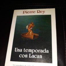 Libros antiguos: PIERRE REY: UNA TEMPORADA CON LACAN SEIX BARRAL, 1ª EDC.. Lote 150158942