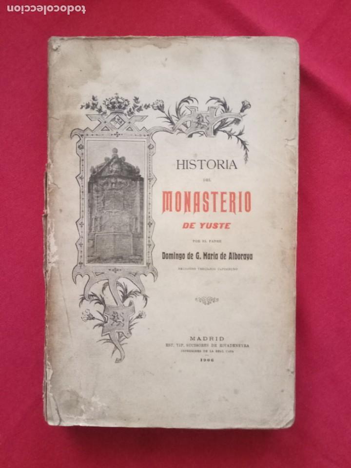 HISTORIA DEL MONASTERIO DE YUSTE- DOMINGO DE G. Mª ALBORAYA 1906. (Libros Antiguos, Raros y Curiosos - Historia - Otros)