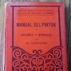Libros antiguos: MANUAL DEL PINTOR COLORES Y BARNICES - CH. COFFIGNIER - BIBLIOTECA PROFESIONAL EDITORES SALVAT 1934. Lote 150315802
