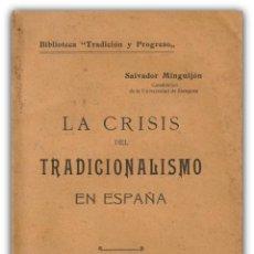 Libros antiguos: 1914 - LA CRISIS DEL TRADICIONALISMO EN ESPAÑA - SALVADOR MINGUIJÓN - ZARAGOZA, TIP. DE P. CARRA . Lote 150335690