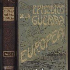 Libros antiguos: EPISODIOS DE LA GUERRA EUROPEA. TOMO 1 - PEREZ CARRASCO, JULIAN - A-INCOMP-345. Lote 150486110