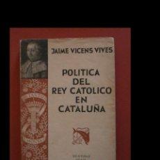 Libros antiguos: POLITICA DEL REY CATOLICO EN CATALUÑA. JAIME VICENS VIVES. Lote 186051535
