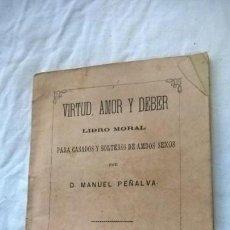 Libros antiguos: VIRTUD, AMOR Y DEBER. LIBRO MORAL PARA CASADOS Y SOLTEROS DE AMBOS SEXOS. MANUEL PEÑALVA.1877 MADRID. Lote 150673862