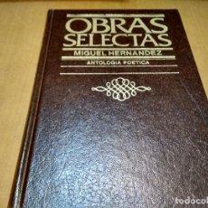 Libros antiguos: MIGUEL HERNÁNDEZ ANTOLOGÍA POÉTICA OBRAS SELECTAS . Lote 150835186