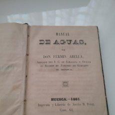 Libros antiguos: LIBRO MANUAL DE AGUAS FERMÍN ABELLA, HUESCA 1861. Lote 150990437
