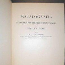 Libros antiguos: LANA SARRATE, C: METALOGRAFIA Y TRATAMIENTOS TERMICOS INDUSTRIALES DE HIERROS Y ACEROS.. Lote 151122550