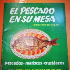 Libros antiguos: EL PESCADO EN SU MESA(EXTRACTO DEL ORIGINAL)PESCADOS MARISCOS CRUSTACEOS POR MAXIMO GUTIÉRREZ ARGENT. Lote 151124750