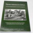 Libros antiguos: TRENES PERDIDOS EN ÁFRICA. LOS FERROCARRILES FORESTALES EN LA GUINEA ESPAÑOLA. POR JESÚS RAMÍREZ COP. Lote 151201562