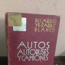 Libros antiguos: AUTOS. AUTOBUSES Y CAMIONES POR RICARDO YESARES BLANCO (C.1932). Lote 151266290