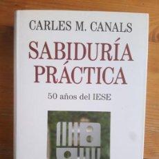 Libros antiguos: SABIDURÍA PRÁCTICA: 50 AÑOS DEL IESE : UNA APROXIMACIÓN CANALS, CARLES M. PLANETA. (2009) 446PP. Lote 151266714