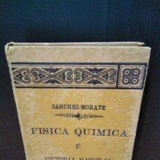 Libros antiguos: NOCIONES ELEMENTALES DE FÍSICA, QUÍMICA E HISTORIA NATURAL. SÁNCHEZ-MORATE. 1900. Lote 151302354