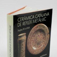 Libros antiguos: CERÀMICA CATALANA DE REFLEX METÀL·LIC, SEGLES XV AL XVII, JORDI LLORENS, 1989, ALTÉS, BARCELONA.. Lote 151360238