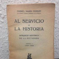 Libros antiguos: AL SERVICIO DE LA HISTORIA. BOSQUEJO HISTÓRICO DE LA DICTADURA TOMO I POR GABRIEL MAURA 1930. Lote 151365141