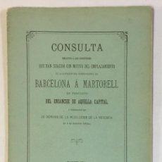 Libros antiguos: CONSULTA RELATIVA Á LAS CUESTIONES... DEL FERRO-CARRIL DE BARCELONA Á MARTORELL.... Lote 151422026