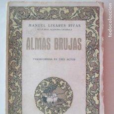 Libros antiguos: MANUEL LINARES RIVAS. ALMAS BRUJAS. ESTRENADA EN EL TEATRO DE LA PRINCESA EN 1922. MADRID. Lote 151437554