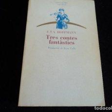 Libros antiguos: TRES CONTES FANTASTICS, E.T.A. HOFFMANN, 1982, 1ª EDICIO, EN CATALA. Lote 151480966