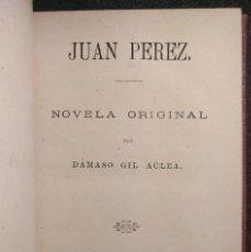 Libros antiguos: JUAN PÉREZ. NOVELA ORIGINAL POR DÁMASO GIL ACLEA. 1877. POCO COMÚN EDICIÓN.. Lote 151507750