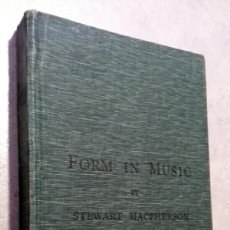 Libros antiguos: YEAR 1915 - FORM IN MUSIC - SPECIAL REFERENCE INSTRUMENTAL MUSIC - STEWART MACPHERSON. Lote 151509988
