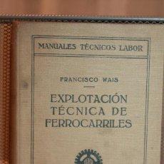 Libros antiguos: FRANCISCO WAIS, *EXPLOTACIÓN TÉCNICA DE FERROCARRILES* ED, LABOR. 1933. 284 ILUSTR. INF. 3 FOTOS.. Lote 151567590