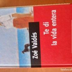 Libros antiguos: TE DI LA VIDA ENTERA ZOE VALDES. Lote 151570410