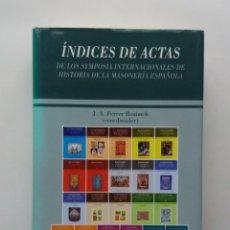 Libros antiguos: ÍNDICES DE ACTAS - DE LOS SYMPOSIA INTERNACIONALES DE HISTORIA DE LA MASONERÍA ESPAÑOLA. Lote 151871034
