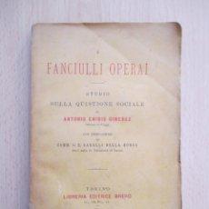 Libros antiguos: I FANCIULLI OPERAI (STUDIO SULLA QUISTIONE SOCIALE), DE ANTONIO EMIDIO GIMENEZ. Lote 151893378