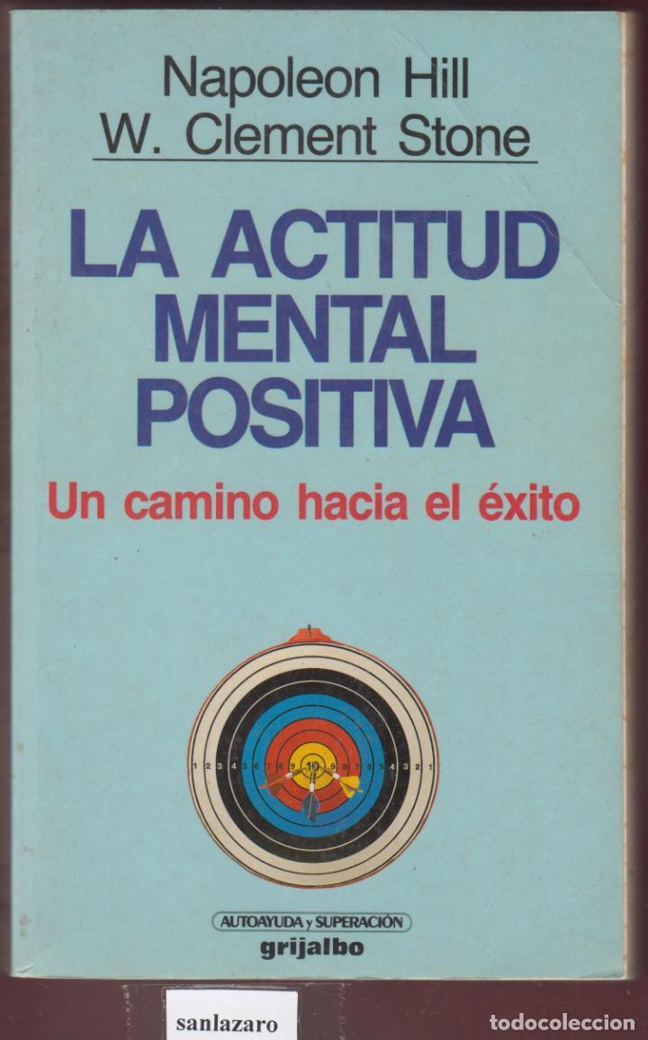 LA ACTITUD MENTAL POSITIVA NAPOLEON HILL W.CLEMENT STONE EDIT GRIJALBO AÑO 1993 PÁGINAS 409 LE2825 (Libros Antiguos, Raros y Curiosos - Pensamiento - Otros)