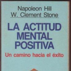 Libros antiguos: LA ACTITUD MENTAL POSITIVA NAPOLEON HILL W.CLEMENT STONE EDIT GRIJALBO AÑO 1993 PÁGINAS 409 LE2825 . Lote 151956066