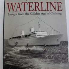 Libros antiguos: L-5122.WATERLINE, IMAGES OF THE GOLDEN AGE OF CRUISING, JOHN GRAVES. 2004. NATIONAL MARITIME MUSEUM.. Lote 151973786
