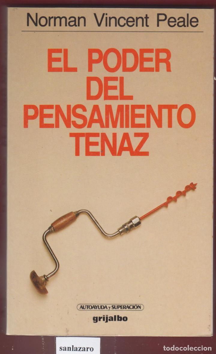EL PODER DEL PENSAMIENTO TENAZ NORMAN VINCENT PEALE EDIT GRIJALBO AÑO 1993 PÁGINAS 286 LE2827 (Libros Antiguos, Raros y Curiosos - Pensamiento - Otros)