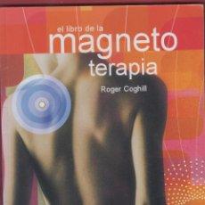 Libros antiguos: EL LIBRO DE LA MAGNETO TERAPIA ROGER COGHILL EDIT SIRIO AÑO 200 PÁGINAS 127 LE2830. Lote 152262086
