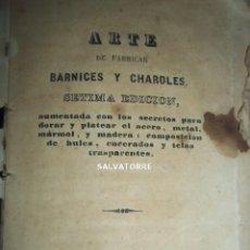 Libros antiguos: SECRETOS ARTES Y OFICIOS.BARNICES Y CHAROLES.MADRID,1853,. Lote 152287022